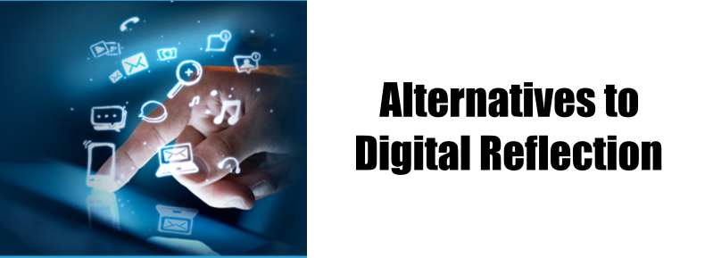 Alternatives to Digital Reflection