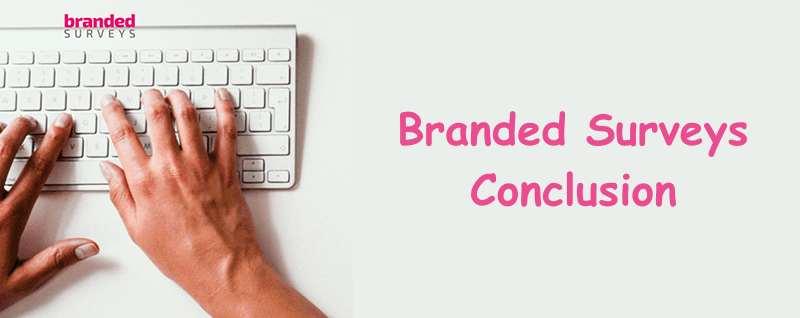 Branded Surveys Conclusion