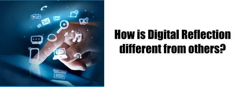 How is Digital Reflection different from others?