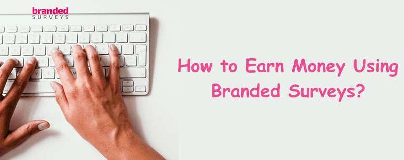 How to Earn Money Using Branded Surveys?