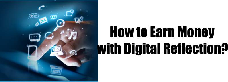 How to Earn Money with Digital Reflection?