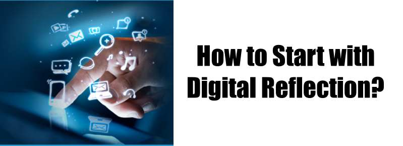 How to Start with Digital Reflection?