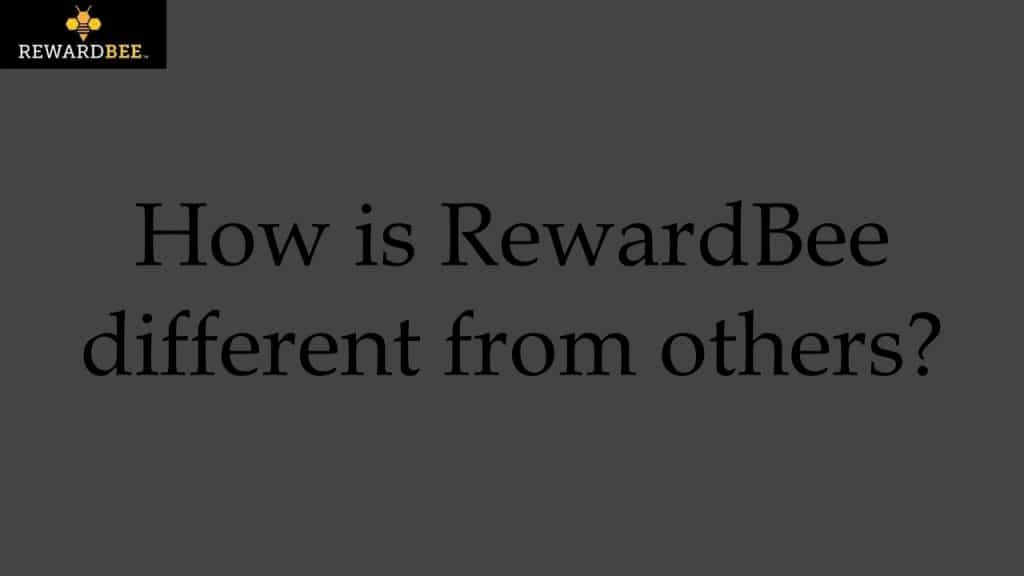 How is RewardBee different from others?