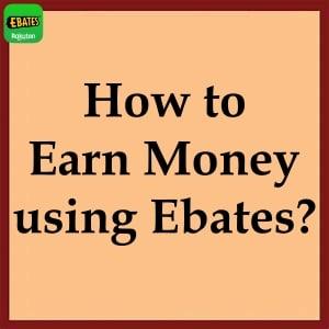How to Earn money using Ebates?