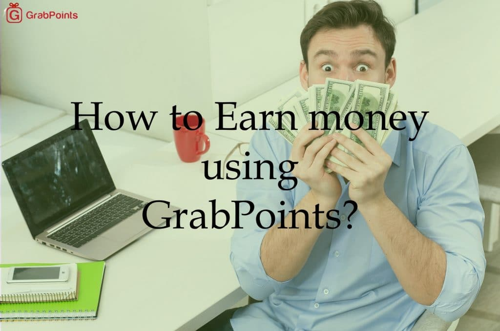 How to Earn money using GrabPoints?