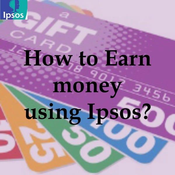How to Earn money using Ipsos?