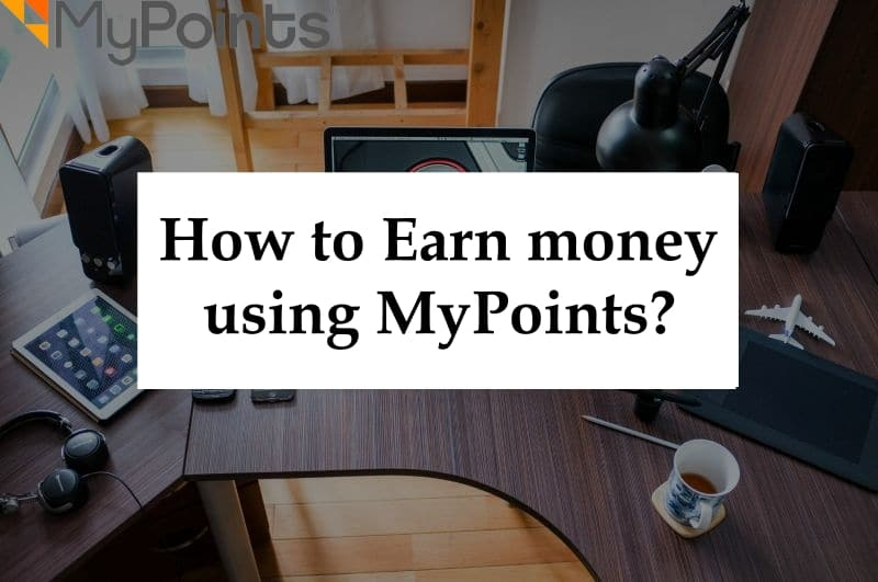 How to Earn money using MyPoints?