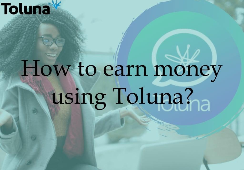 How to Earn money using Toluna?