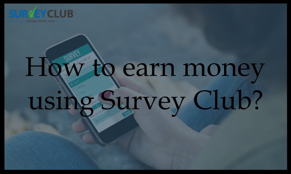 How to Earn Money using Survey Club?