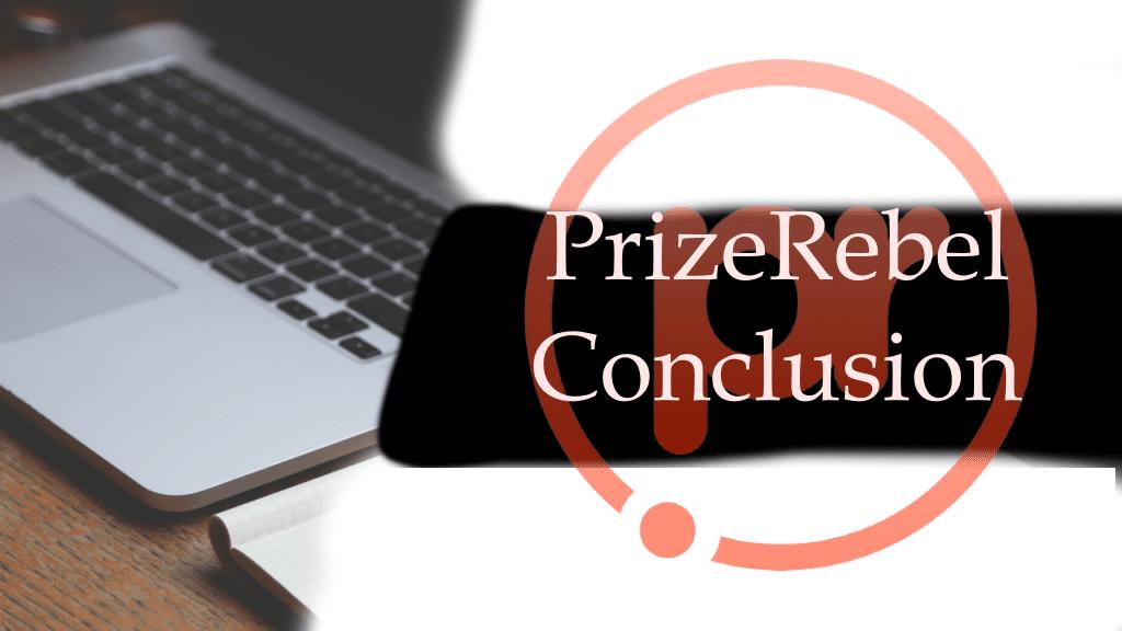 PrizeRebel Conclusion