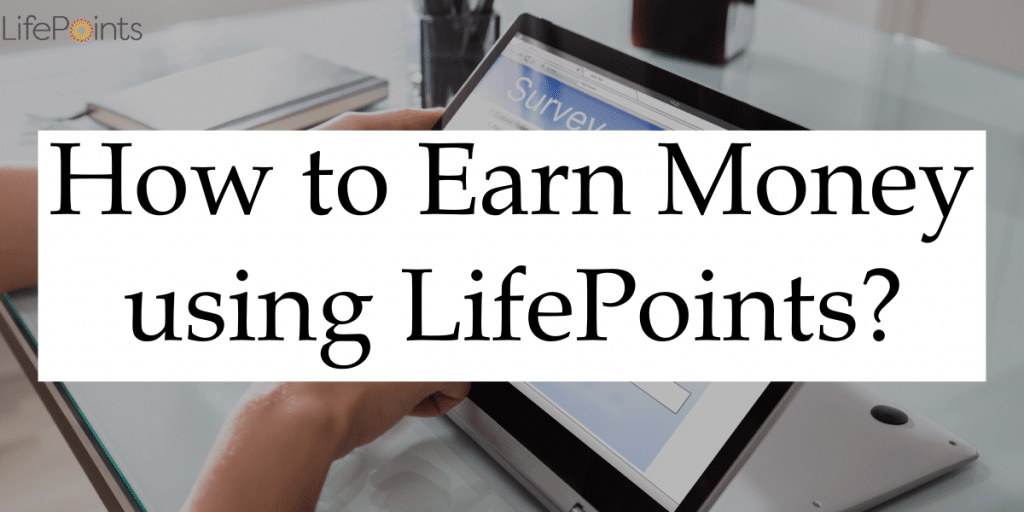 How to Earn Money using LIfePoints?