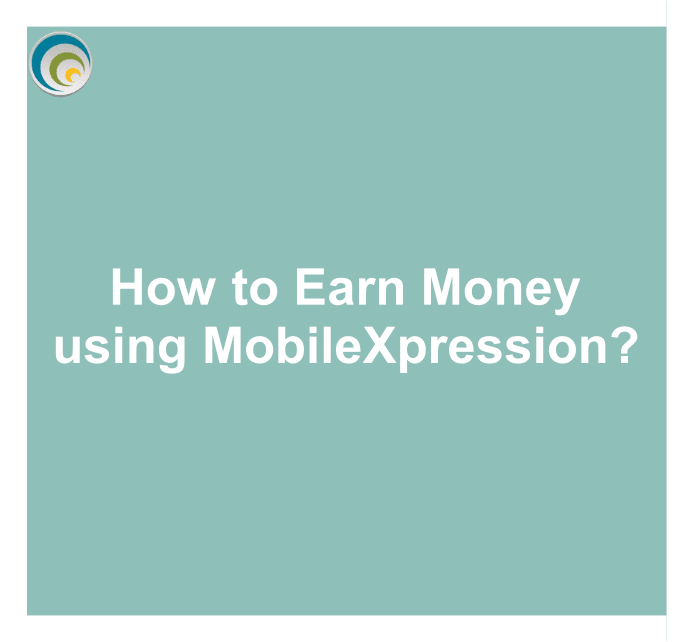 How to Earn Money using MobileXpression?