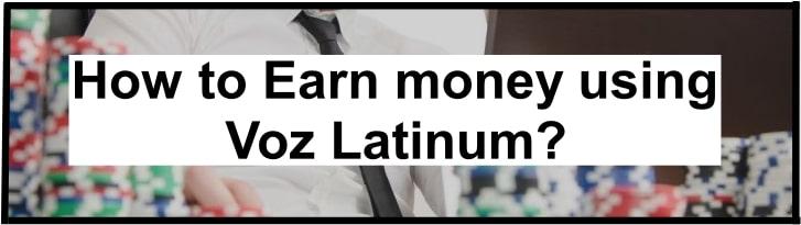 How to Earn money using Voz Latinum?