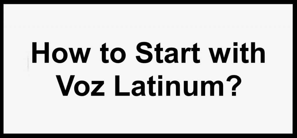 How to Start with Voz Latinum?