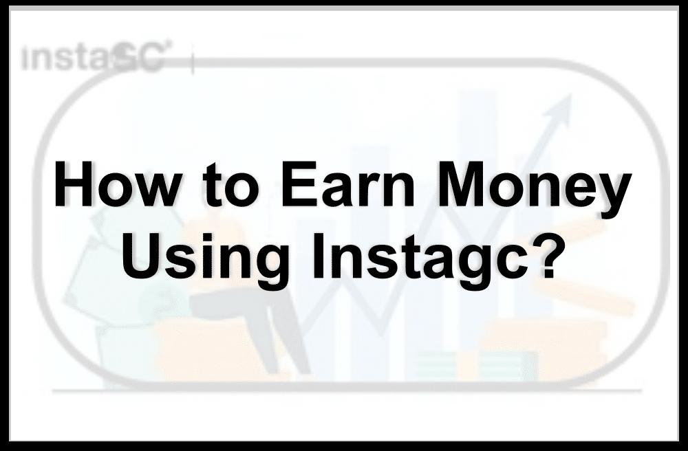 How to Earn Money Using Instagc?